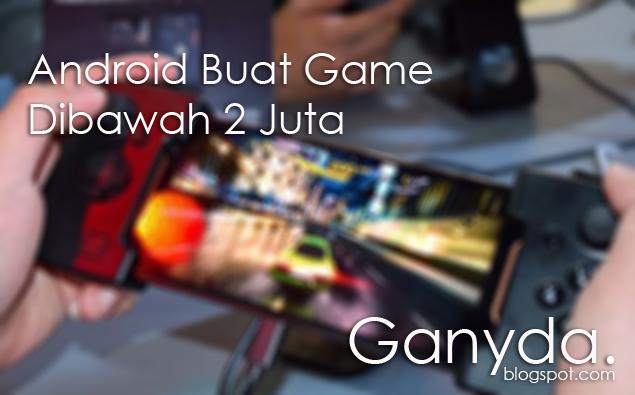 Rekomendasi HP Android Buat Game Dibawah 2 Juta - Ganyda ...