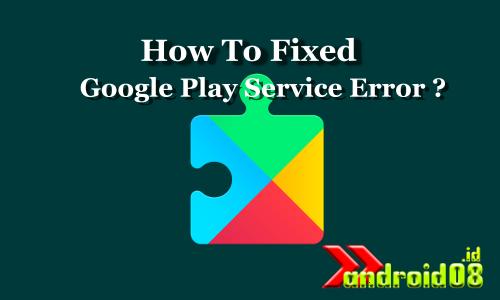 Mengatasi Google Play Service Error (ROOT) - Andro-ID