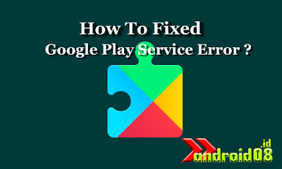 Mengatasi Google Play Service Error (ROOT)