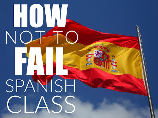How Not to Fail Spanish Class This Year