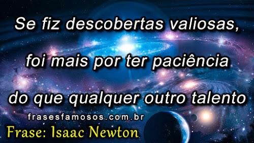 Frases de Isaac Newton sobre Descobertas Valiosas e Paciencia