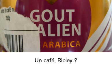 Café goût alien.