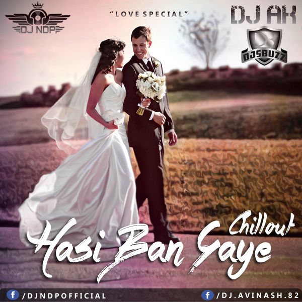 Hasi Ban Gye P3 Download: Hasi Ban Gaye Chillout - DJ NDP & DJ AK