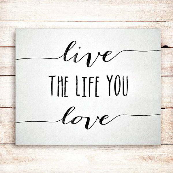 Love Quotes About Life: Live The Life You Love...