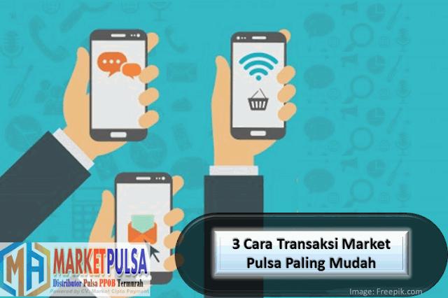 6 Cara Transaksi Market Pulsa Paling Mudah