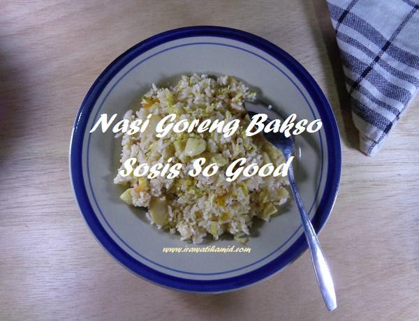 NASI GORENG BAKSO SOSIS SO GOOD UNTUK ORANG TERCINTA