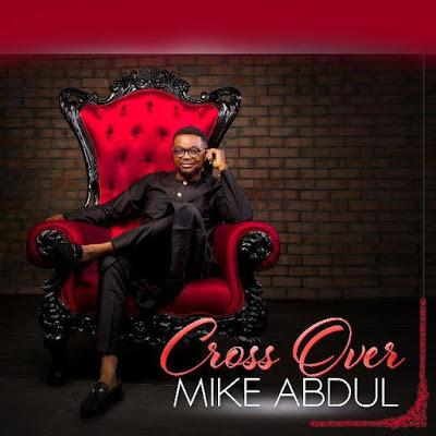 DOWNLOAD ALBUM: Mike Abdul - Cross Over