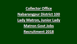 Collector Office Nabarangpur District 100 Lady Matron, Junior Lady Matron Govt Jobs Recruitment Notification 2018