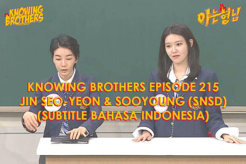 Nonton streaming online & download Knowing Bros eps 215 bintang tamu Jin Seo-yeon & Sooyoung (Girls Generation) subtitle bahasa Indonesia