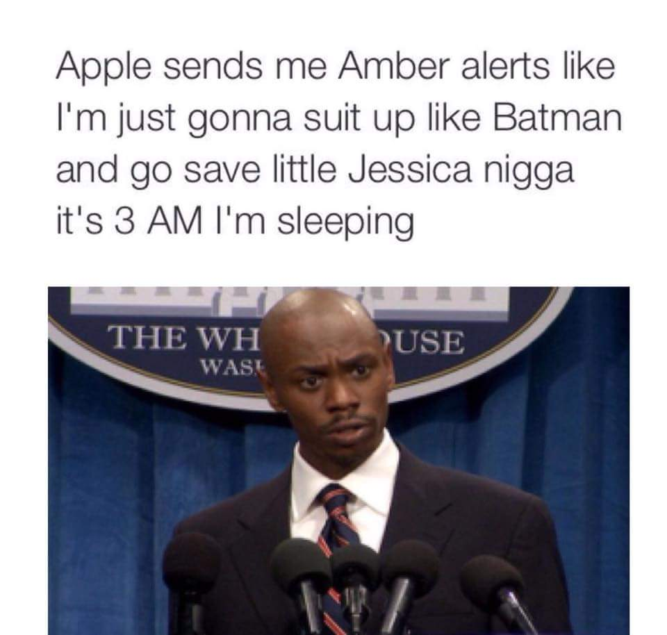 Apple sends me Amber Alerts like I'm just gonna suit up like Batman