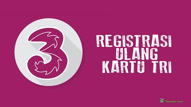 3 Cara Registrasi Ulang Kartu Tri 3 Sesuai KTP dan KK
