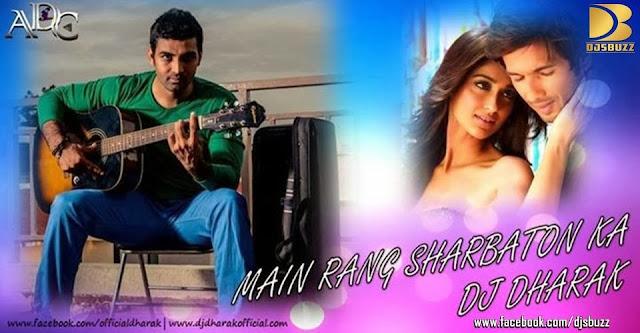 Main Rang Sharbaton Ka By DJ Dharak Remix