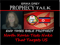 Erika Grey Prophecy Talk End Times Bible Prophecy-North Korea Tests Nuke That Targets US