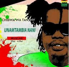 Chibwa - Unamtambia nani Audio