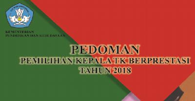 Pedoman Pemilihan Kepala  Taman Kanak-kanak Berprestasi Tahun   JUKNIS PEMILIHAN KEPALA  Taman Kanak-kanak BERPRESTASI TAHUN 2018