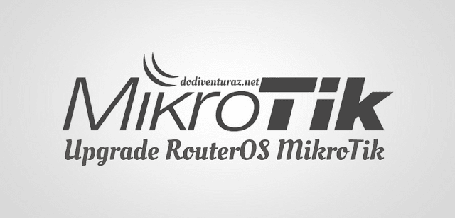 Cara Upgrade RouterOS Mikrotik