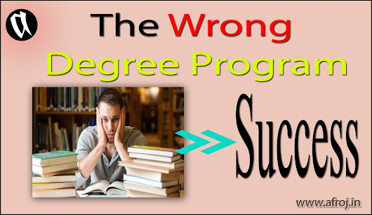 The wrong Degree Program to paths for success... - Afroj.In