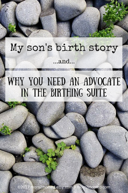 Mom2MomEd Blog: My son's birth story and why you need an advocate in the birthing suite