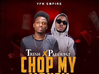 DOWNLOAD MP3: Tresh ft. Paddypat - Chop My Money