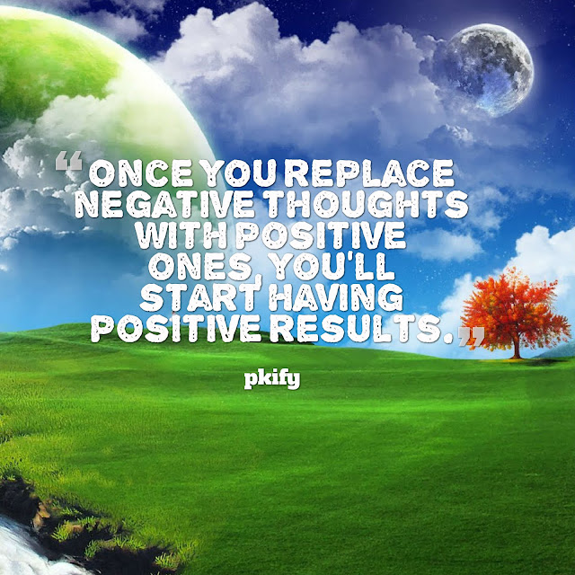 Once You Replace Negative Thoughts with Positive Ones You'll Start Having Positive Results Positive Quotes