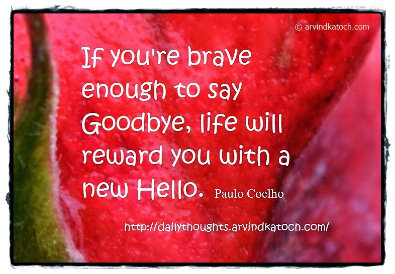 Goodbye, brave, life, new Hello, Paulo Coehlo, Quote, Thought