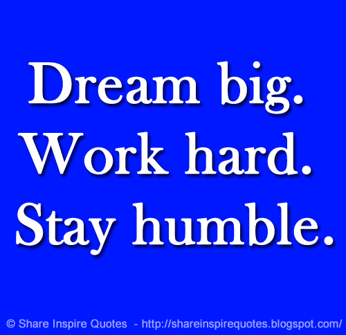 Dream Big Work Hard Stay Humble Share Inspire Quotes