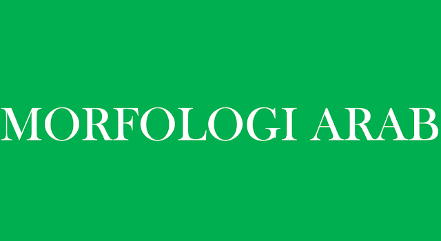 Pengertian Morfologi Dalam Bahasa Arab