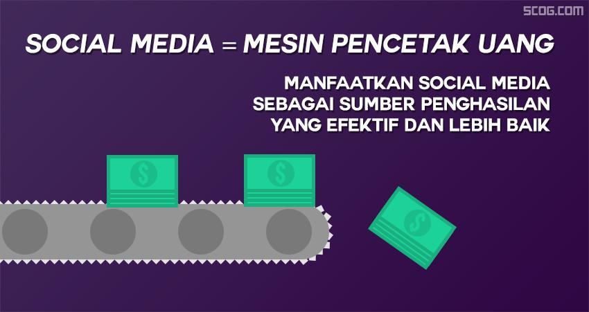 Social media = mesin pencetak uang