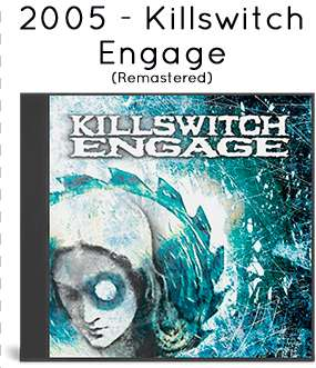 2005 - Killswitch Engage (Remastered)