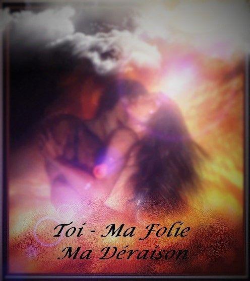 Toi, Ma Folie, Ma Déraison - Amour