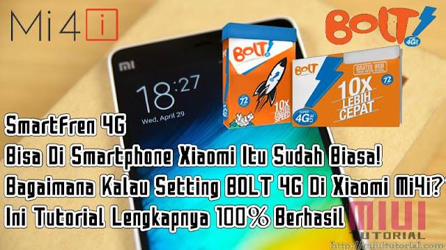 Smartfren 4G Itu Sudah Biasa, Bagaimana Setting BOLT 4G Di Xiaomi Mi4i? Ini Tutorial Lengkapnya 100% Berhasil