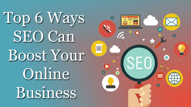 Top 6 Ways SEO Can Boost Your Online Business