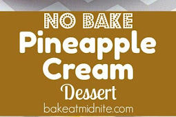 (No Bake) PINEAPPLE CREAM DESSERT