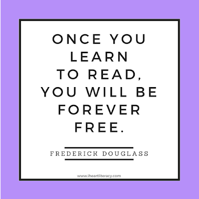 Once you learn to read, you will be forever free. -Frederick Dougass