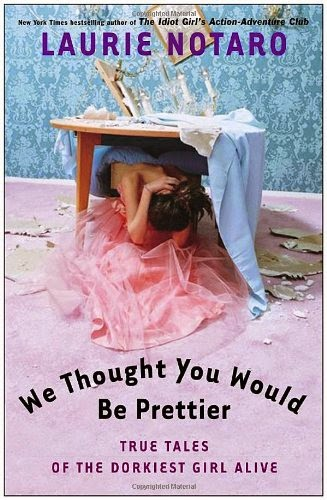We Thought You'd Be Prettier by Laurie Notaro