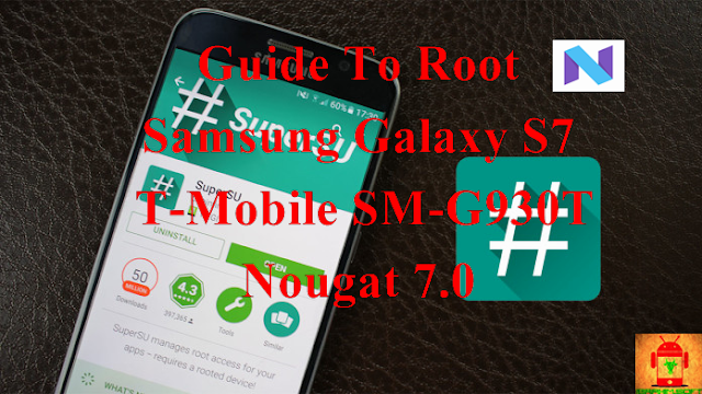 Guide To Root Samsung Galaxy S7 T-MOBILE SM-G930T Nougat 7.0 Tested method