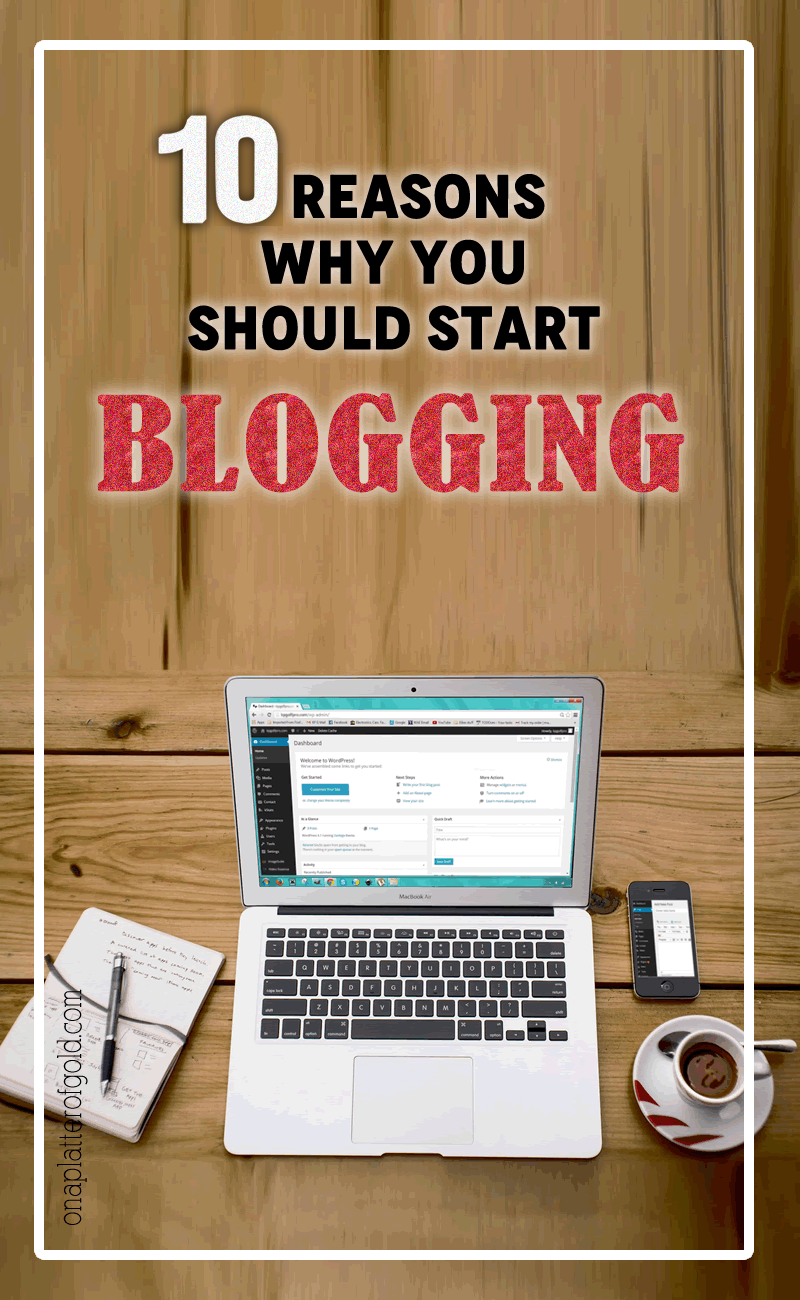 Top 10 Reasons Why You Should Start Blogging