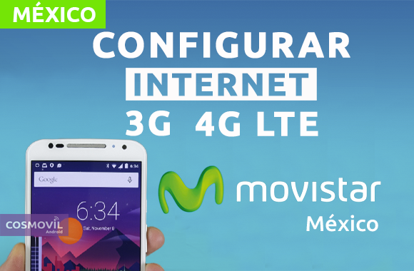 282405ed4ba Dentro de esta nueva edición de publicaciones, vayamos a configurar el APN  Internet 3G/4G LTE del Operador Móvil Movistar México.