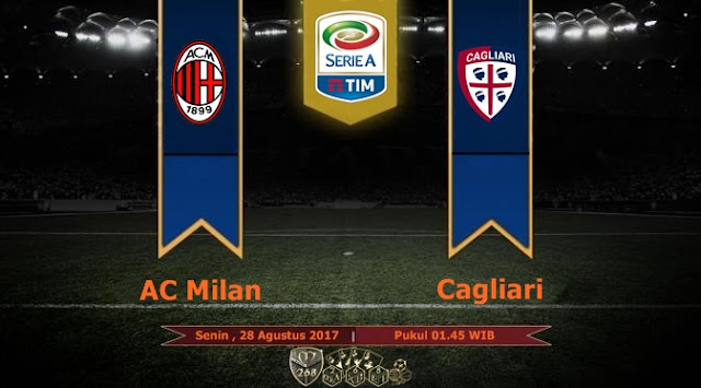 Prediksi Bola : AC Milan Vs Cagliari , Senin 28 Agustus 2017 Pukul 01.45 WIB