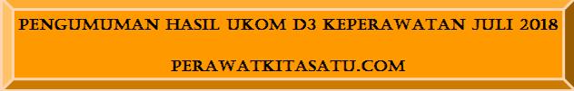 Hasil UKOM D3 Keperawatan Periode Juli 2018 Per Akademi Institusi Lengkap