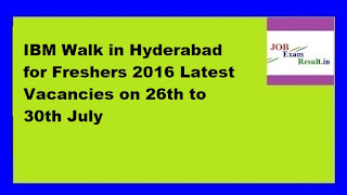 IBM Walk in Hyderabad for Freshers 2016 Latest Vacancies on 26th to 30th July