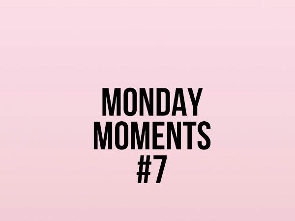 Monday Moments #7
