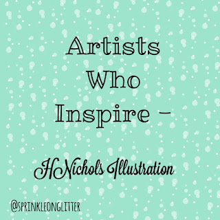 Sprinkle On Glitter Blog// Artists Who Inspire- H. Nichols Illustration