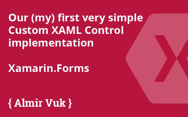 Xamarin Forms: Our (my) first very simple Custom XAML Control