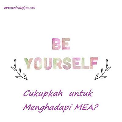 Be Yourself, Cukupkah untuk Menghadapi MEA?