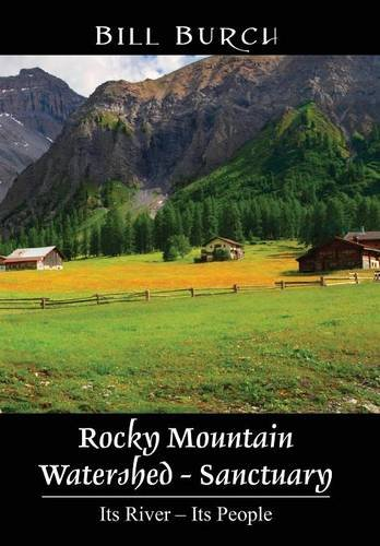 Rocky Mountain Watershed - Sanctuary  Its River - Its People by Bill Burch
