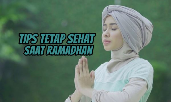 Tips Tetap Sehat Selama Bulan Ramadhan