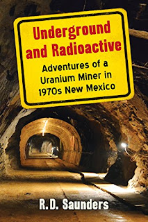 Underground and Radioactive - and eye opening memoir of life underground by R.D. Saunders