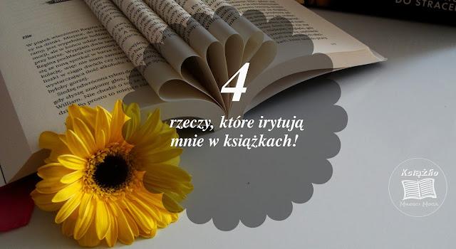4 rzeczy, które irytują mnie w książkach.