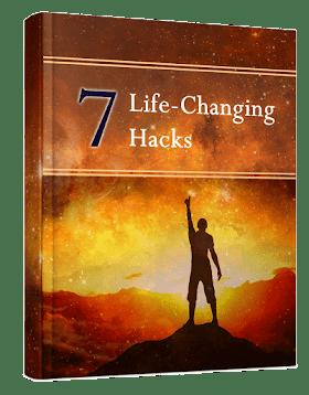 7 Life Changing Hacks.